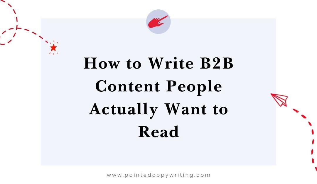How to Write B2B Content People Actually Want to Read—Content Guidelines at Pointed