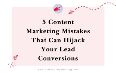 5 B2B Content Marketing Mistakes That Can Hijack Your Lead Conversions