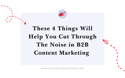These 4 Things Will Help You Cut Through The Noise in B2B Content Marketing