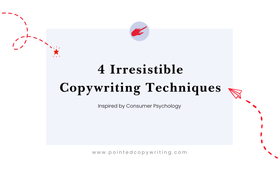 4 Irresistible Copywriting Techniques Inspired by Consumer Psychology
