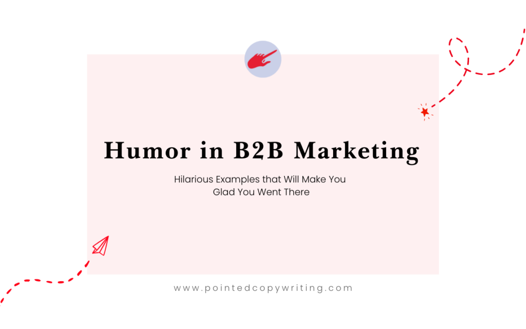 Humor in B2B Marketing: 8 Myth-Busting Examples that Will Make You Glad You Went There