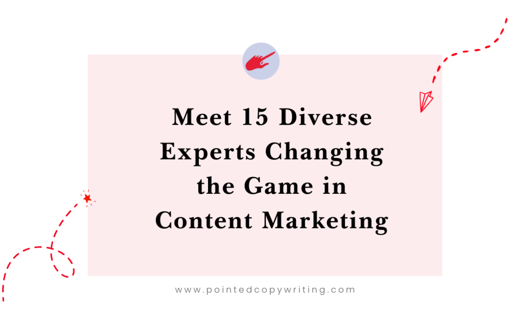 Meet 15 Diverse Experts Changing the Game in Content Marketing