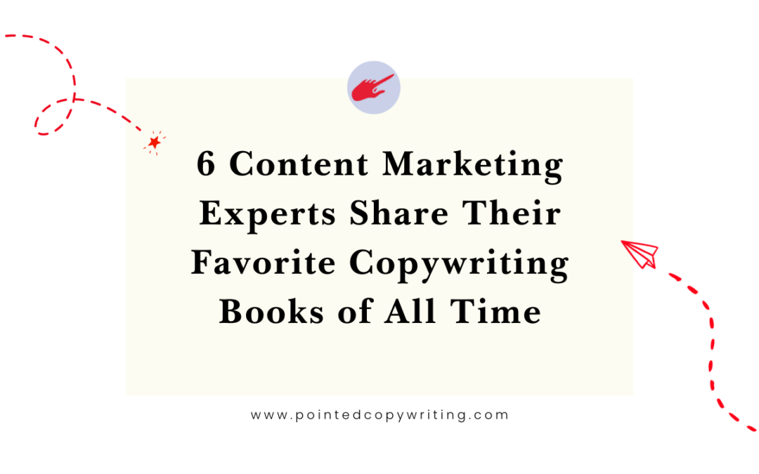 6 Content Marketing Experts Share Their Favorite Copywriting Books of All Time