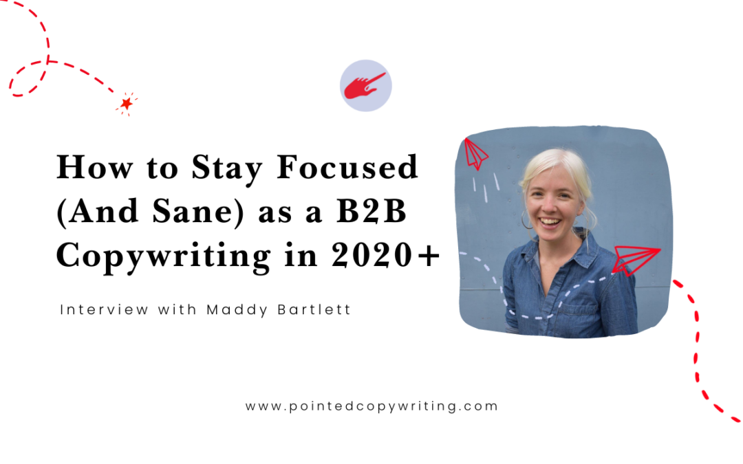 How to Stay Focused (And Sane) as a B2B Copywriter Working From Home in 2020+
