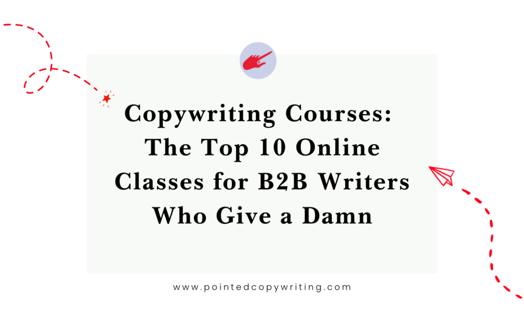 Copywriting Courses: The Top 10 Online Classes for B2B Writers Who Give a Damn